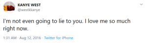"""Twitter quote from Kanye West""""I'm not even going to lie to you. I love me so much right now"""""""